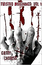 Twisted Imaginings: Vol 1 by Garry Charles
