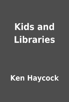 Kids and Libraries by Ken Haycock
