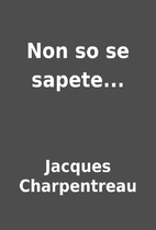 Non so se sapete... by Jacques Charpentreau