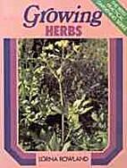 Growng Herbs by Lorna Rowland