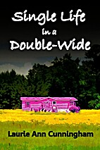 Single Life in a Double-Wide by Laurie Ann…