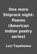 One more Shiprock night: Poems (American…