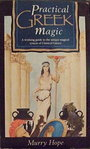 Practical Greek Magic: A Complete Manual of a Unique Magical System Based on the Classical Legends of Ancient Greece - Murry Hope