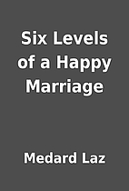 Six Levels of a Happy Marriage by Medard Laz