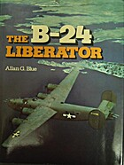 The B-24 Liberator : a pictorial history by…