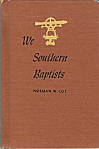 We Southern Baptists by Norman Wade Cox