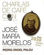 CHARLAS DE CAFÉ CON JOSÉ MARÍA MORELOS by…