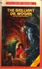 The Brilliant Dr. Wogan by R. A. Montgomery