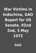 War Victims in Indochina, GAO Report for US…