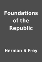 Foundations of the Republic by Herman S Frey