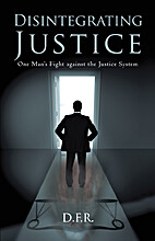 Disintegrating Justice: One Man's Fight…