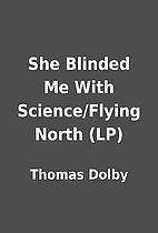 She Blinded Me With Science/Flying North…