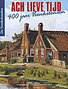 Ach lieve tijd : 400 jaar Veenkolonieën :…