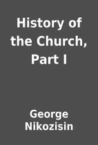 History of the Church, Part I by George…