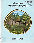 Mennonites of Northwestern Ohio, 1834 - 1984…
