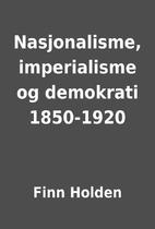Nasjonalisme, imperialisme og demokrati…