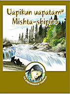 Uapikun Uapatamu Mishta-Shipinu by Mary Ann…