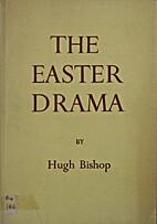 The Easter Drama by Hugh Bishop