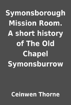 Symonsborough Mission Room. A short history…