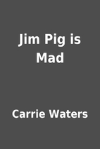 Jim Pig is Mad by Carrie Waters