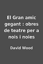 El Gran amic gegant : obres de teatre per a…