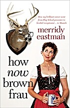 How Now Brown Frau by Merridy Eastman