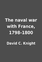 The naval war with France, 1798-1800 by…
