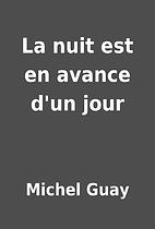 La nuit est en avance d'un jour by Michel…