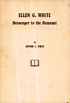 Ellen G. White: Messenger to the remnant by…