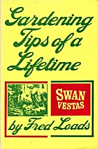 Gardening Tips of a Lifetime by Fred Loads