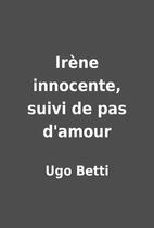 Irène innocente, suivi de pas d'amour by…