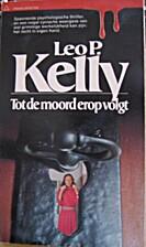 Tot de moord erop volgt by Leo P. Kelly