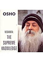 Vedanta: the supreme knowledge / by Osho