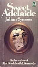 Sweet Adelaide by Julian Symons
