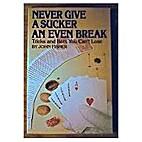 Never give a sucker an even break : tricks…