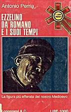 Ezzelino da Romano e i suoi tempi by Antonio…