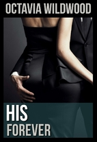 His Forever (His, #3) by Octavia Wildwood