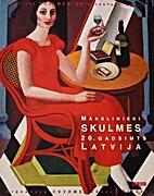 Mākslinieki Skulmes : 20. gadsimts, Latvija…