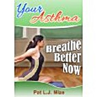 Your Asthma : Breathe Better Now -…