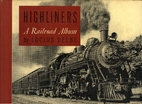 Highliners: A Railroad Album by Lucius Beebe
