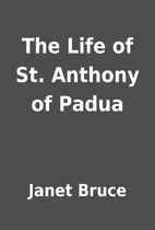 The Life of St. Anthony of Padua by Janet…