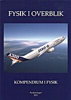 Fysik i overblik: Kompendium i fysik by Kim…