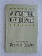 A matter of honor : a mémoire by James M.…