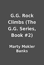 G.G. Rock Climbs (The G.G. Series, Book #2)…