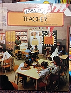 I Can Be a Teacher (I Can Be Series) by…
