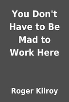 You Don't Have to Be Mad to Work Here by…