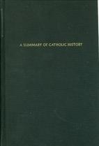 A Summary of Catholic History, Volume II:…