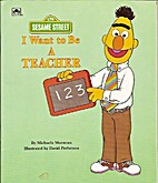 I Want to Be a Teacher (Sesame Street) by…