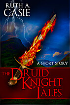The Druid Knight Tales: A Short Story by…
