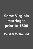 Some Virginia marriages prior to 1800 by…
